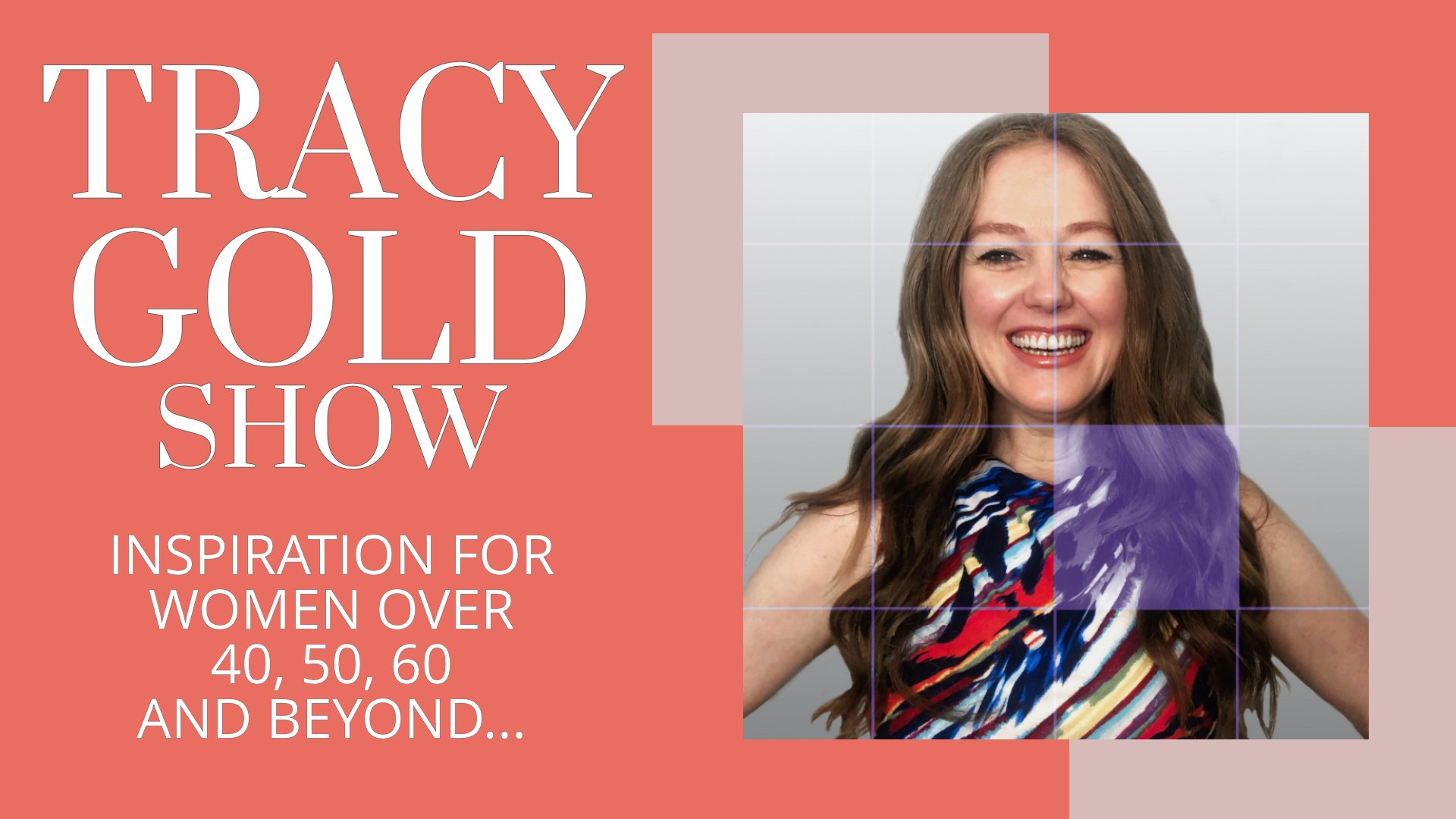 Tracy Gold Show - The Lifestyle Show for Women over 40, 50, 60 and beyond